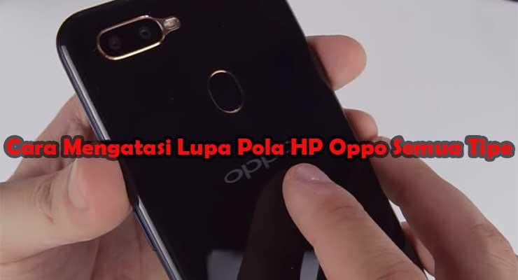 Cara Mengatasi Lupa Pola HP Oppo Semua Tipe