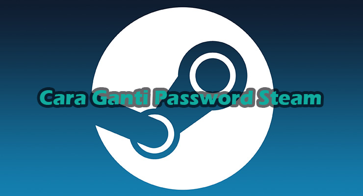 Cara Ganti Password Steam Paling Mudah Cepat