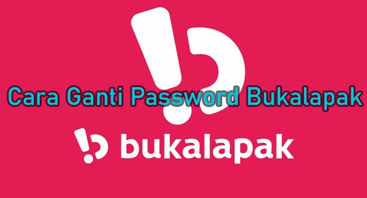 Cara Ganti Password Bukalapak Lewat Aplikasi & Desktop