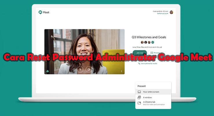 Cara Reset Password Administrator Google Meet Mudah Cepat