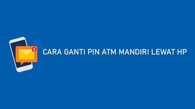 Cara Ganti PIN ATM Mandiri Lewat HP