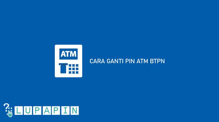 Cara Ganti PIN ATM BTPN