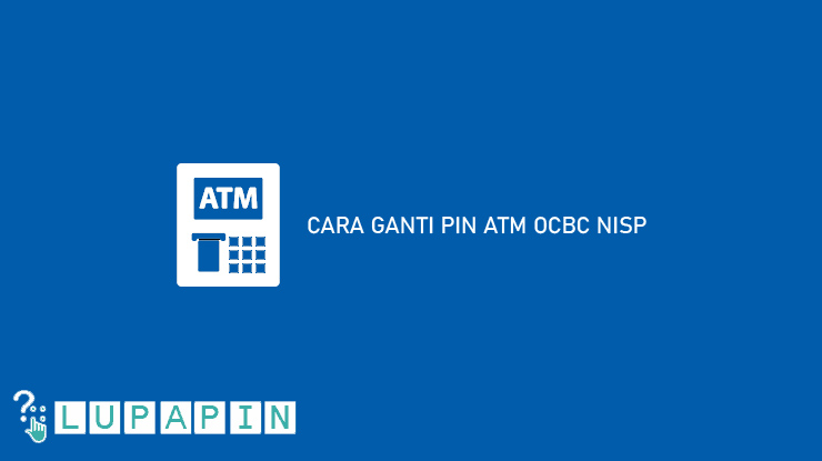 Cara Ganti PIN ATM OCBC NISP