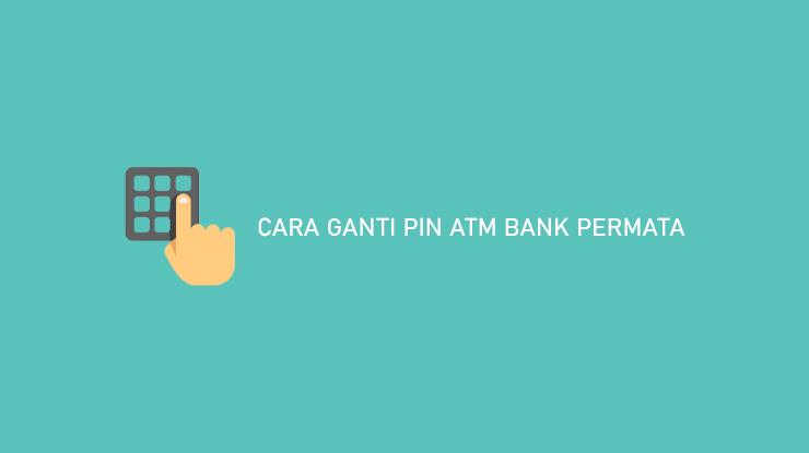 Cara Ganti PIN ATM Bank Permata Terbaru