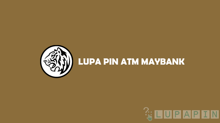Cara Mengatasi Lupa PIN ATM Maybank
