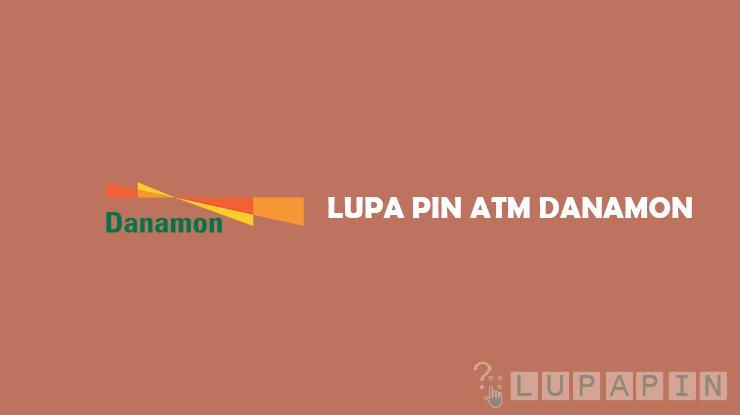 Lupa PIN ATM Danamon dan Cara Mengatasinya