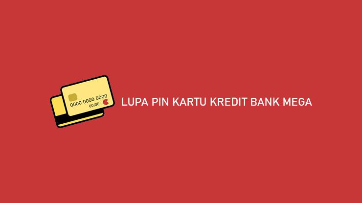 Lupa PIN Kartu Kredit Bank Mega dan Cara Mengatasinya