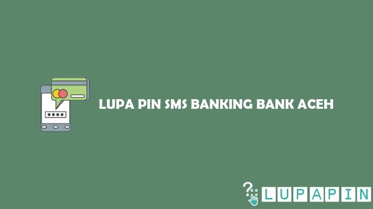 Lupa PIN SMS Banking Bank Aceh dan Cara Mengatasinya