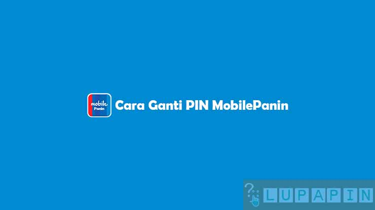 Cara Ganti PIN MobilePanin