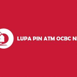 Lupa PIN ATM OCBC NISP dan Syarat Mengatasinya