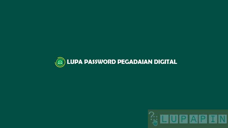 LUPA PASSWORD PEGADAIAN DIGITAL