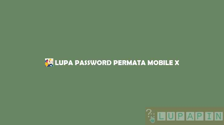 LUPA PASSWORD PERMATA MOBILE X