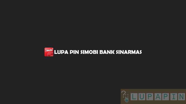 Lupa PIN Simobi Bank Sinarmas