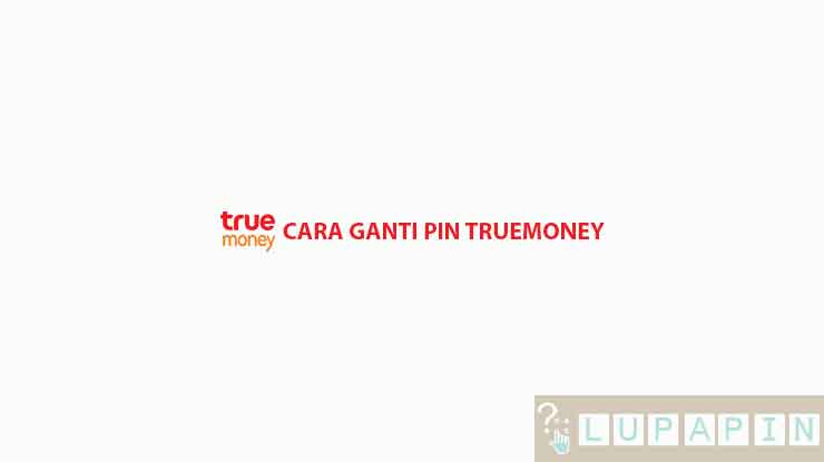 Cara Ganti PIN Truemoney