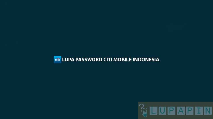 LUPA PASSWORD CITI MOBILE INDONESIA
