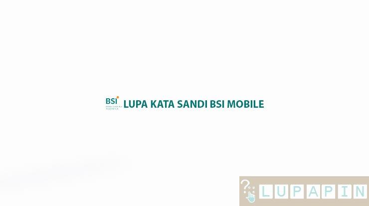 Lupa Kata Sandi BSI Mobile