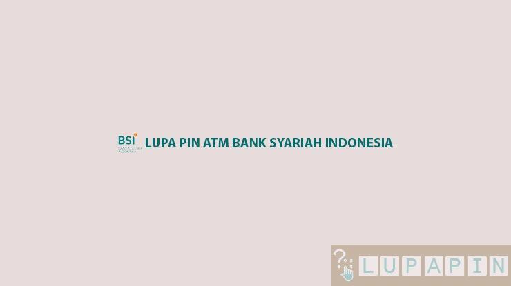 Lupa PIN ATM Bank Syariah Indonesia