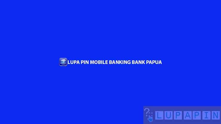 Lupa PIN Mobile Banking Bank Papua