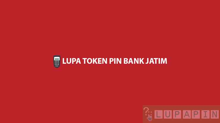 Lupa Token PIN Bank Jatim