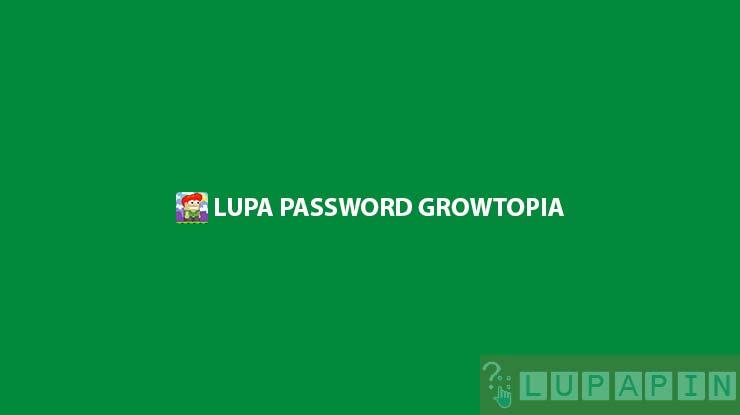 Lupa Password Growtopia