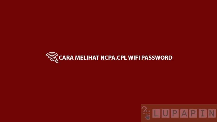 Cara Melihat ncpa.cpl Wifi Password