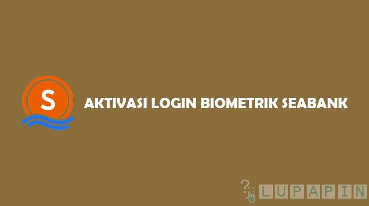 Cara Aktivasi Login Biometrik SeaBank