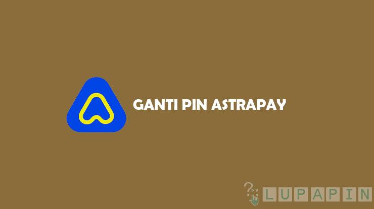 Cara Ganti PIN AstraPay
