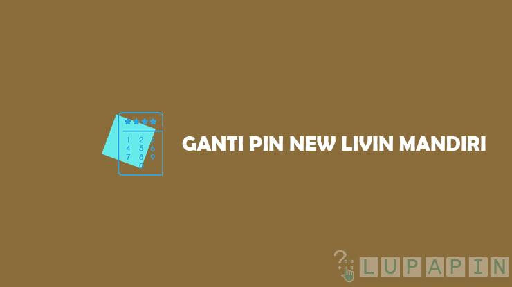 Cara Ganti PIN New Livin by Mandiri